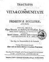 Tractatus historico-chronologicus de vita & communitate clericorum primitivæ ecclesiæ, ac de ejusdem gloriosa continuatione per 12. sæcula ..