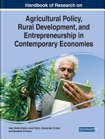 Handbook of Research on Agricultural Policy  Rural Development  and Entrepreneurship in Contemporary Economies PDF