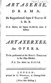 Artaserse. Drama ... Artaxerxes. An opera. To be performed at the King's Theatre in the Hay-Market, etc. [By Metastasio.]