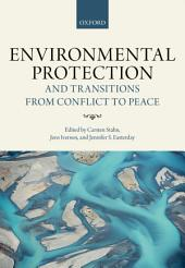 Environmental Protection and Transitions from Conflict to Peace: Clarifying Norms, Principles, and Practices
