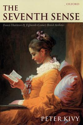 The Seventh Sense : Francis Hutcheson and Eighteenth-Century British Aesthetics