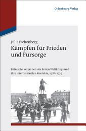 Kämpfen für Frieden und Fürsorge: Polnische Veteranen des Ersten Weltkriegs und ihre internationalen Kontakte, 1918-1939