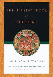 The Tibetan Book of the Dead: Or The After-Death Experiences on the Bardo Plane, according to Lama Kazi Dawa-Samdups English Rendering