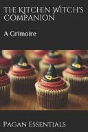 The Kitchen Witch's Companion: A Grimoire