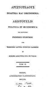 GĀristotélous@ Politikà kaì Oīkonomiká. Aristotelis Politica et Œconomica ex ed. F. Sylburgii, cum versione Lat. D. Lambini et synopsi analytica G. du Vallii: Volume 2