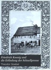 Friedrich Koenig und die Erfindung der Schnellpresse: Ein biographisches Denkmal