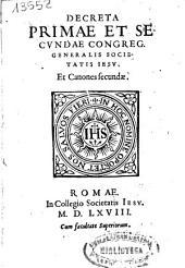 Decreta prima et secundae congreg. generalis Societatis Iesu. Et Canones secundae