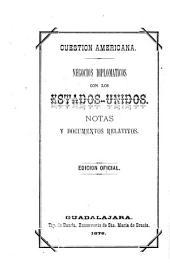 Cuestion americana: Negocios diplomaticos con los Estados Unidos; notas y documentos relativos. Ed. oficial