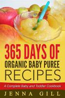 365 Days Of Organic Baby Puree Recipes  A Complete Baby and Toddler Cookbook PDF