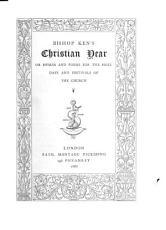 Bishop Ken s Christian Year  Or  Hymns and Poems for the Holy Days and Festivals of the Church PDF