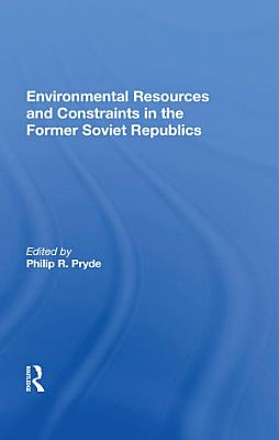 Environmental Resources And Constraints In The Former Soviet Republics