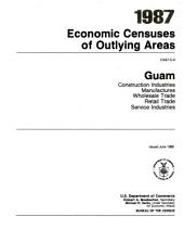 1987 Economic Censuses of Outlying Areas: Guam. Construction industries, manufactures, wholesale trade, retail trade, service industries