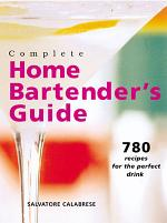Complete Home Bartender's Guide
