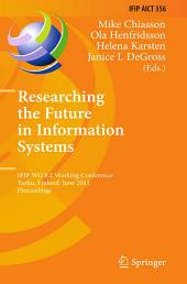 Researching the Future in Information Systems: IFIP WG 8.2 Working Conference, Future IS 2011, Turku, Finland, June 6-8, 2011, Proceedings