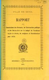 Rapport des Commissions des finances, de l'Instruction publique et des Beaux-Arts sur le budget de l'Académie royale de dessin, de sculpture et d'architecture pou 1874