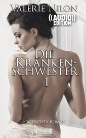 Die Krankenschwester 1 - Erotischer Roman (( Audio )): Edition Edelste Erotik - Buch & Hörbuch
