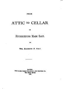 From Attic to Cellar  Or  Housekeeping Made Easy PDF