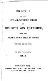 Sketch of the Life and Literary Career of Augustus Von Kotzebue: With the Journal of His Exile to Siberia, Volume 2