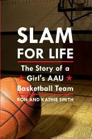 Slam for Life  The Story of a Girl s AAU Basketball Team PDF