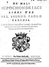 De'Mali Hipochondriaci libri tre; in questa seconda impressione ... accresciuti, etc