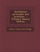 Distillation Principles and Processes - Primary Source Edition