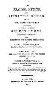 The Psalms, Hymns and Spiritual Songs, of the Rev. Isaac Watts: To which are Added, Select Hymns from Other Authors and Directions for Musical Expression