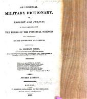 An Universal Military Dictionary, in English and French: In which are Explained the Terms of the Principal Sciences that are Necessary for the Information of an Officer