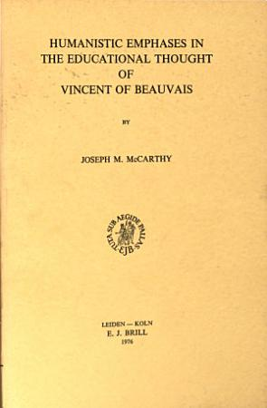 Humanistic Emphases in the Educational Thought of Vincent of Beauvais PDF