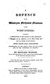 "A Defence of the Wesleyan Methodist Missions in the West Indies: Including a Refutation of the Charges in Mr. Marryat's ""Thoughts on the Abolition of the Slave Trade, &c."" and in Other Publications; with Facts and Anecdotes Illustrative of the Moral State of the Slaves, and of the Operation of Missions"