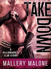 Take Down: A Billionaire's Club Story