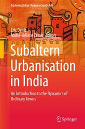 Subaltern Urbanisation in India: An Introduction to the Dynamics of Ordinary Towns