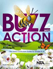 Buzz Into Action: The Insect Curriculum Guide for Grades K-4