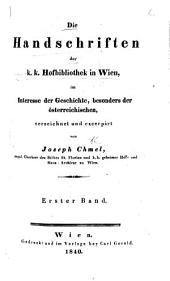 Die Handschriften der k.k. Hofbibliothek in Wien, im Interesse der Geschichte, besonders der österreichischen, verzeichnet und excerpirt von Joseph Chmel