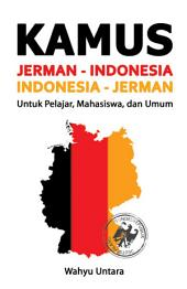 Kamus Jerman - Indonesia Indonesia - Jerman: Untuk Pelajar, Mahasiswa & Umum