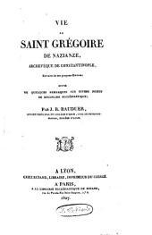 Vie de S. Grégoire de Nazianze: extr. de ses propres oeuvres : suiv. de quelques remarques