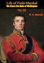 Life of Field-Marshal His Grace the Duke of Wellington: Volume 3