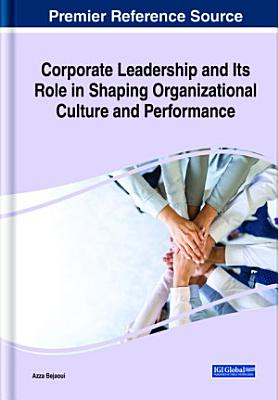 Corporate Leadership and Its Role in Shaping Organizational Culture and Performance