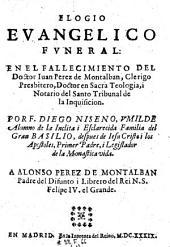 Elogio Evangelico Funeral: En El Fallecimiento Del Doctor Juan Perez de Montalban (etc.)