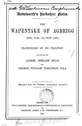 Dodsworth's Yorkshire notes. The wapentake of Agbrigg, transcr. by mr. Tillotson, ed. by A.S. Ellis and G.W. Tomlinson