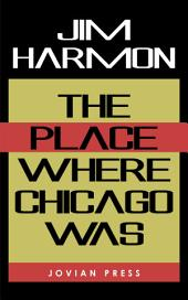 The Place Where Chicago Was