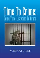 Time to Crime: Doing Time, Listening to Crime