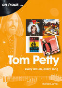 Tom Petty: Every Album, Every Song
