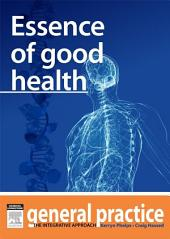 Essence of Good Health: General Practice: The Integrative Approach Series