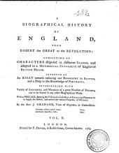 A Biographical History of England, from Egbert the Great to the Revolution: Consisting of Characters Disposed in Different Classes, and Adapted to a Methodical Catalogue of Engraved British Heads. Intended as an Essay Towards Reducing Our Biography to System, and a Help to the Knowledge of Portraits. Interspersed with Variety of Anecdotes, and Memoirs of a Great Number of Persons, Volume 2