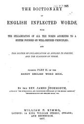 The Dictionary of English Inflected Words, with the Syllabication of All the Words According to a System Founded on Well-defined Principles: And the System of Syllabication as Applied to Poetry and the Scansion of Verse. Forming Part II of The Handy English Word Book