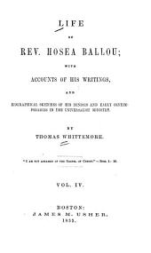 Life of Rev. Hosea Ballou: with accounts of his writings, and biographical sketches of his seniors and contemporaries in the Universalist ministry, Volume 4