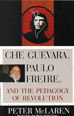 Che Guevara  Paulo Freire  and the Pedagogy of Revolution