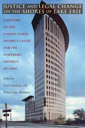 Justice and Legal Change on the Shores of Lake Erie: A History of the United States District Court for the Northern District of Ohio