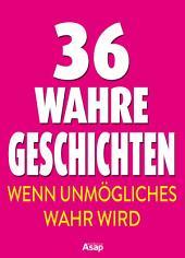36 wahre Geschichten - wenn Unmögliches wahr wird