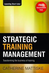 Strategic Training Management: Transforming the Business of Training